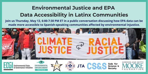 Environmental Justice and EPA Data Accessibility in Latinx Communities. Join us Thursday, May 13, 6:00-7:30 PM ET in a public conversation discussing how EPA data can be made more accessible to Spanish-speaking communities affected by environmental injustice.